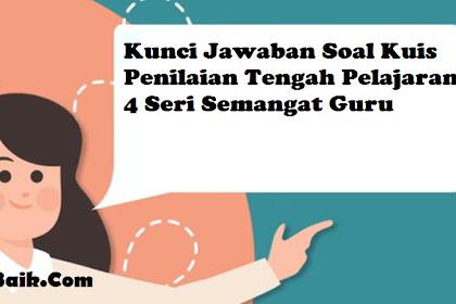Kunci Jawaban Kuis Penilaian Tengah Pelajaran 4 Komunikasi Efektif (Seri Semangat Guru)