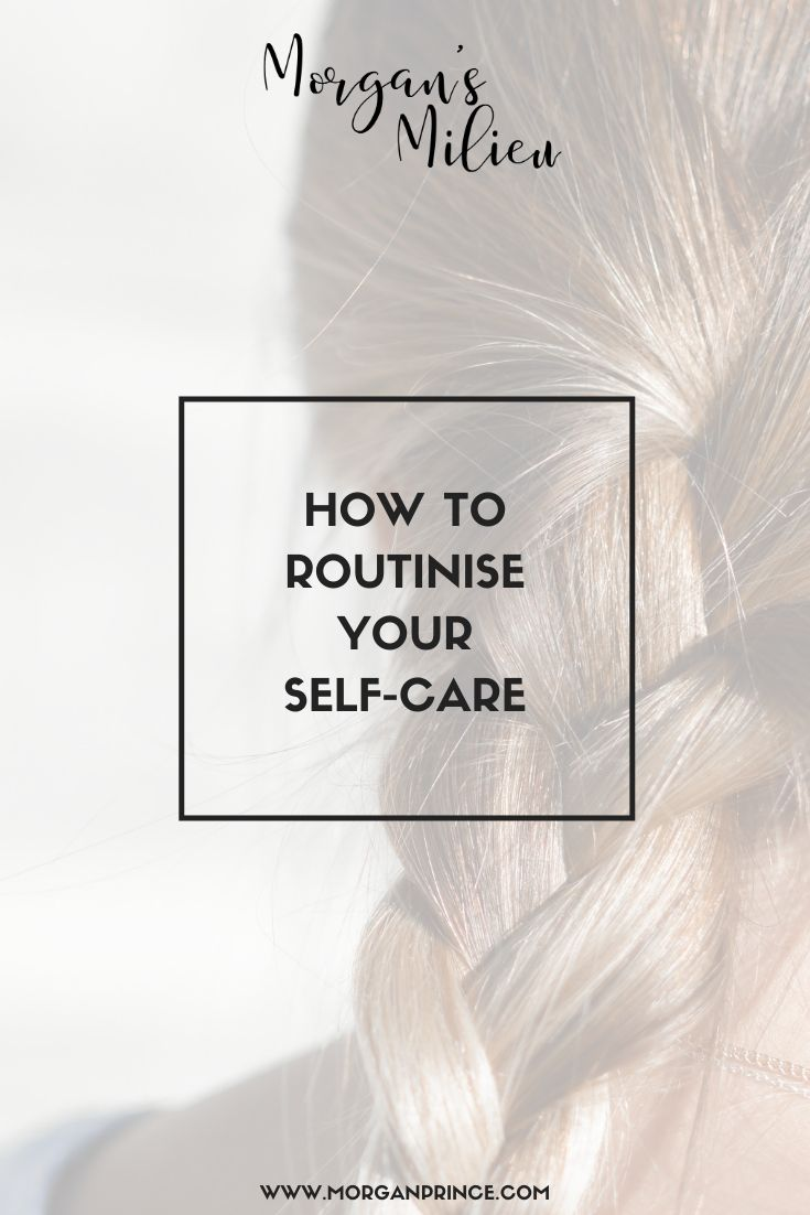 How To Routinise Your Self-Care | Make self-care a part of your routine and you'll be a happier woman!