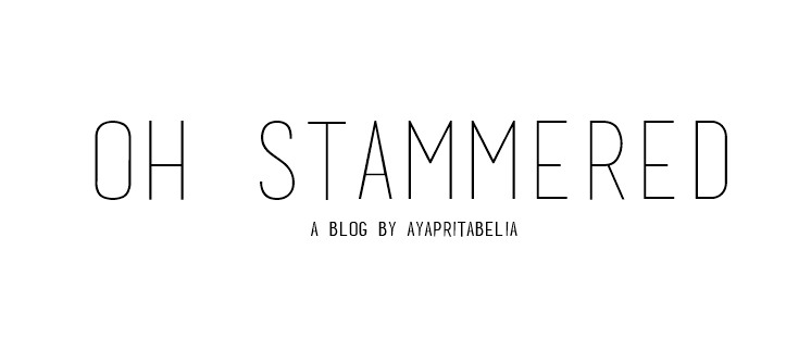 OH STAMMERED | Blog by ayapritabelia