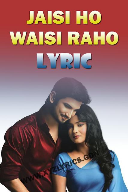 JAISI HO WAISI RAHO SONG LYRICS   Sushant Singh Rajput   Ankita Lokhande