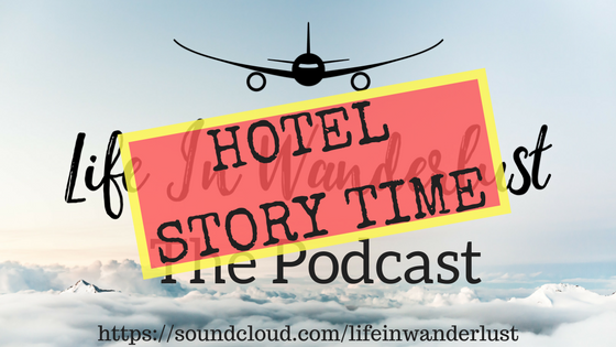 Life in Wanderlust Podcast Hotel Story Time