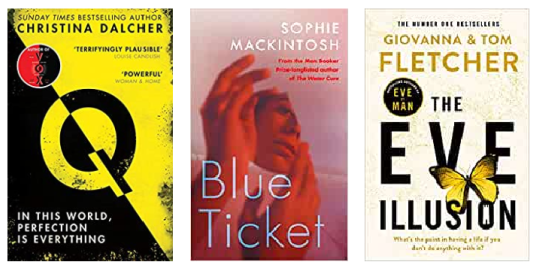 Q by Christina Dalcher, Blue Ticket by Sophie Mackintosh,    The Eve Illusion by Tom Fletcher and Giovanna Fletcher