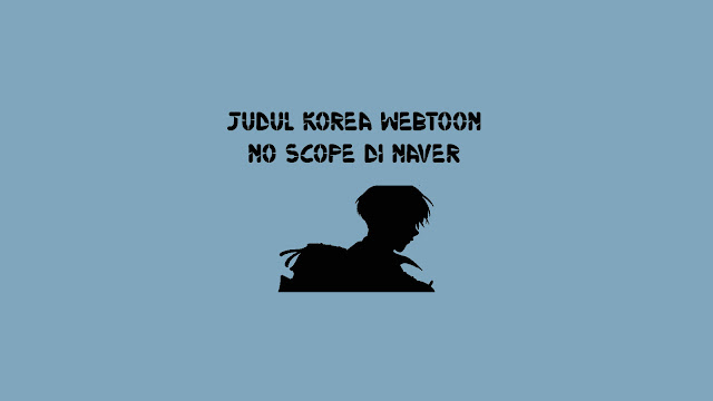 Judul Korea Webtoon No Scope di Naver