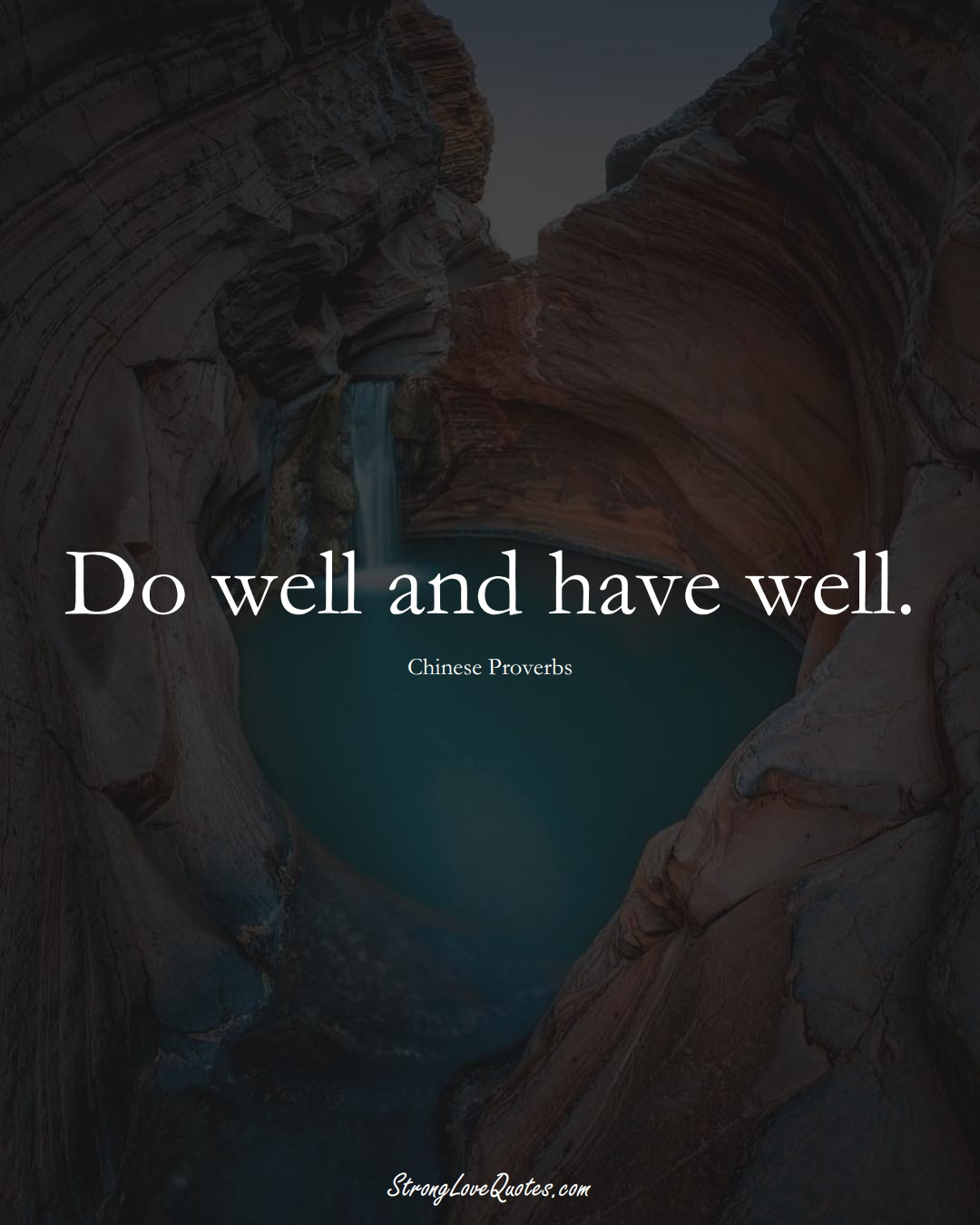 Do well and have well. (Chinese Sayings);  #AsianSayings