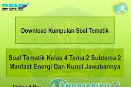Soal Tematik Kelas 4 Tema 2 Subtema 2 Manfaat Energi Dan Kunci Jawabannya