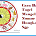 Cara Bandar Togel Mengeluarkan Nomor Hongkong Dan Sgp