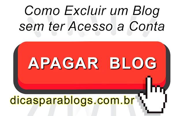 Como Excluir um Blog sem ter Acesso a Conta Google