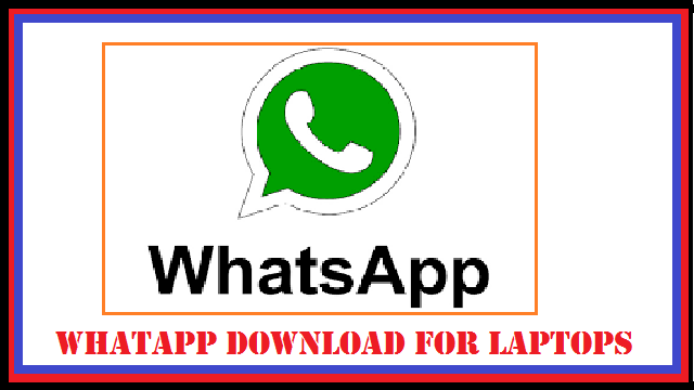 WhatsApp Download For A Laptop Latest Version 2019