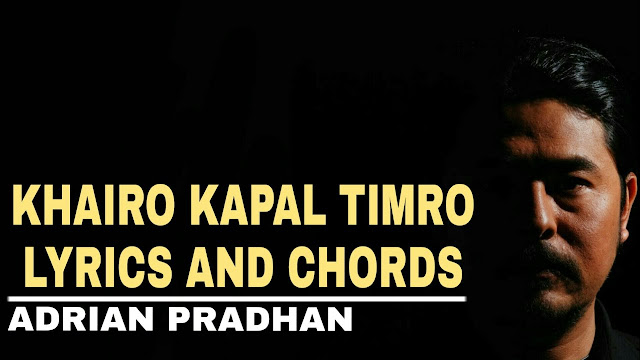Khairo Khairo Kapal timro by adrian Pradhan Lyrics and Guitar Chords. Chords are A, D, E used in this song. Strumming also easy pattern chechout. Khairo Khairo Kapal timro, khairo khairo kapal timro by adrian pradhan, khairo khairo kapal timro lyrics, khairo khairo kapal timro guitar chords, khairo khairo kapal timro lyrics with chords, kairo khairo kapal timro mp3 free download, khairo khairo kapal timro karaoke, khairo khairo kapal timro by adrian pradhan lyrics, adrian pradhan, adrian pradhan songs colledction, wilson bikram rai khairo khairo kapal timro, takme buda,