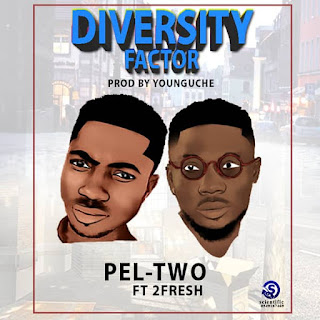 New Music: Pel Two ft 2Fresh - Diversity Factor (Prod. By Young Uche)