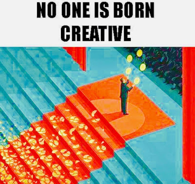 NO ONE IS BORN CREATIVE