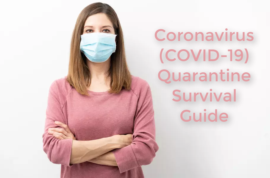 Coronavirus (COVID-19) Quarantine Survival Guide