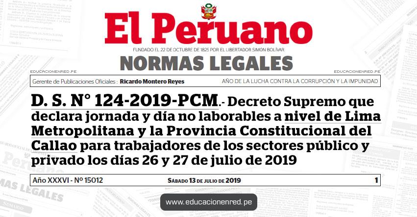 D. S. N° 124-2019-PCM - Decreto Supremo que declara jornada y día no laborables a nivel de Lima Metropolitana y la Provincia Constitucional del Callao para trabajadores de los sectores público y privado los días 26 y 27 de julio de 2019