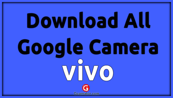 Downlaod Google Camera Vivo Phones