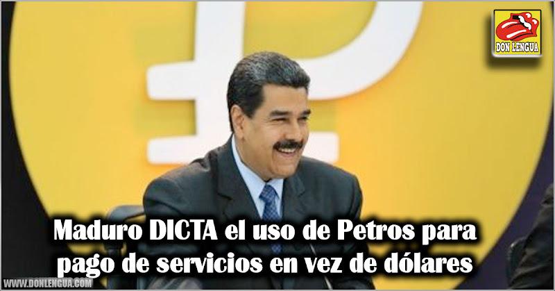 Maduro DICTA el uso de Petros para pago de servicios en vez de dólares