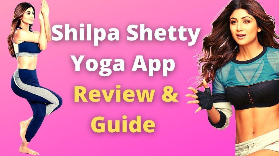 Shilpa shetty yoga App [ Review & Guide ]