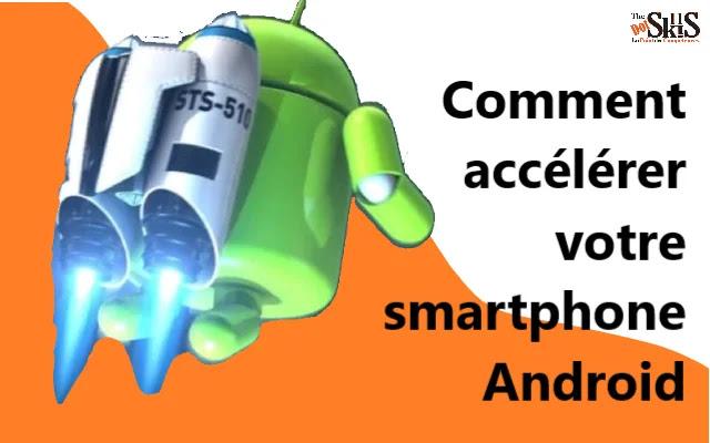 Comment accélérer votre smartphone Android et le rendre plus rapide?
