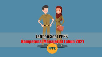 Latihan Soal PPPK Kompetensi Manajerial Tahun 2021 Paket Lengkap (Paket 1-7)