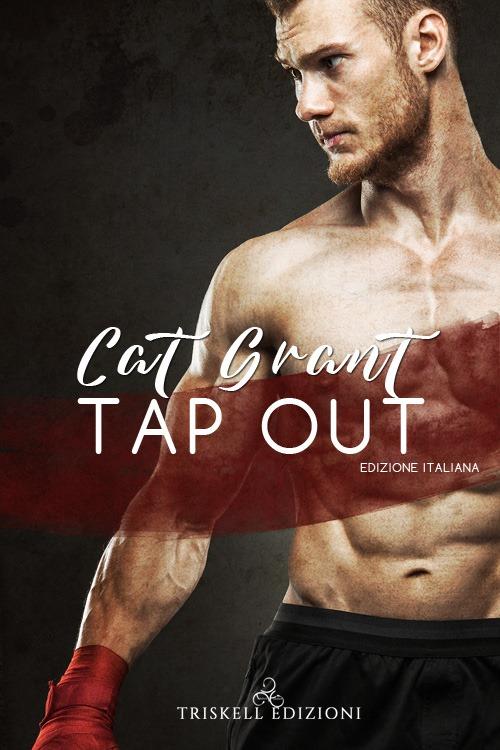 """Libri in uscita: """"Tap Out - Edizione italiana"""" (Serie Bannon's Gym #3) di Cat Grant"""