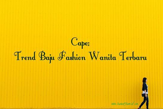 CAPE; TREND BAJU FASHION WANITA TERBARU