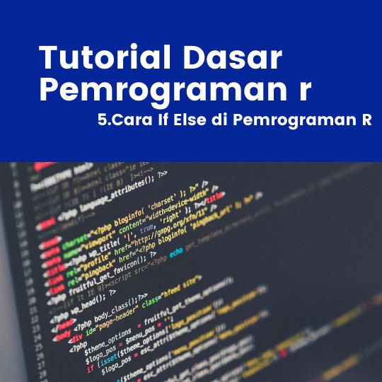 Tutorial R : Cara If Else di Pemrograman R