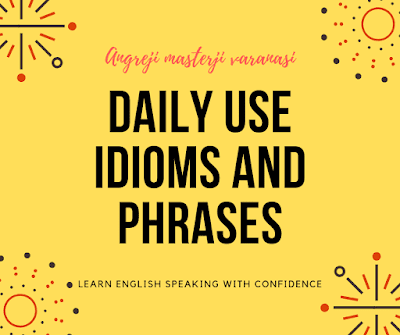 Learn daily use idioms and phrases from Hindi to English, by reading this post,you can learn new and very useful idioms and phrases to improve your English