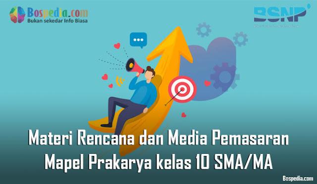Materi Rencana dan Media Pemasaran Mapel Prakarya kelas 10 SMA/MA