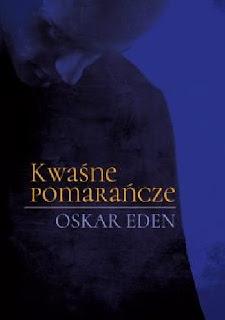 Kwaśne pomarańcze - Oskar Eden
