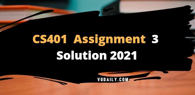 CS401 Assignment 3 Solution 2021