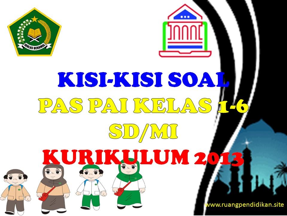 Kumpulan Kisi Kisi Soal Pas Pai Kelas 1 2 3 4 5 Dan 6 Sd Mi Kurikulum 2013 Tahun 2019 2020 Ruang Pendidikan