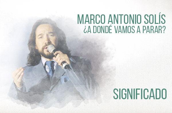 ¿A Dondé Vamos a Parar? significado de la canción Marco Antonio Solís Los Bukis.