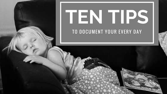 ten tips to document your every day