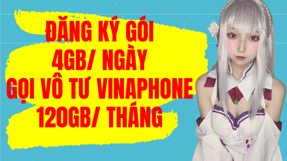 Gói 4GB/ngày Vinaphone, đăng ký D120Z Vinaphone nhận 120GB/ tháng