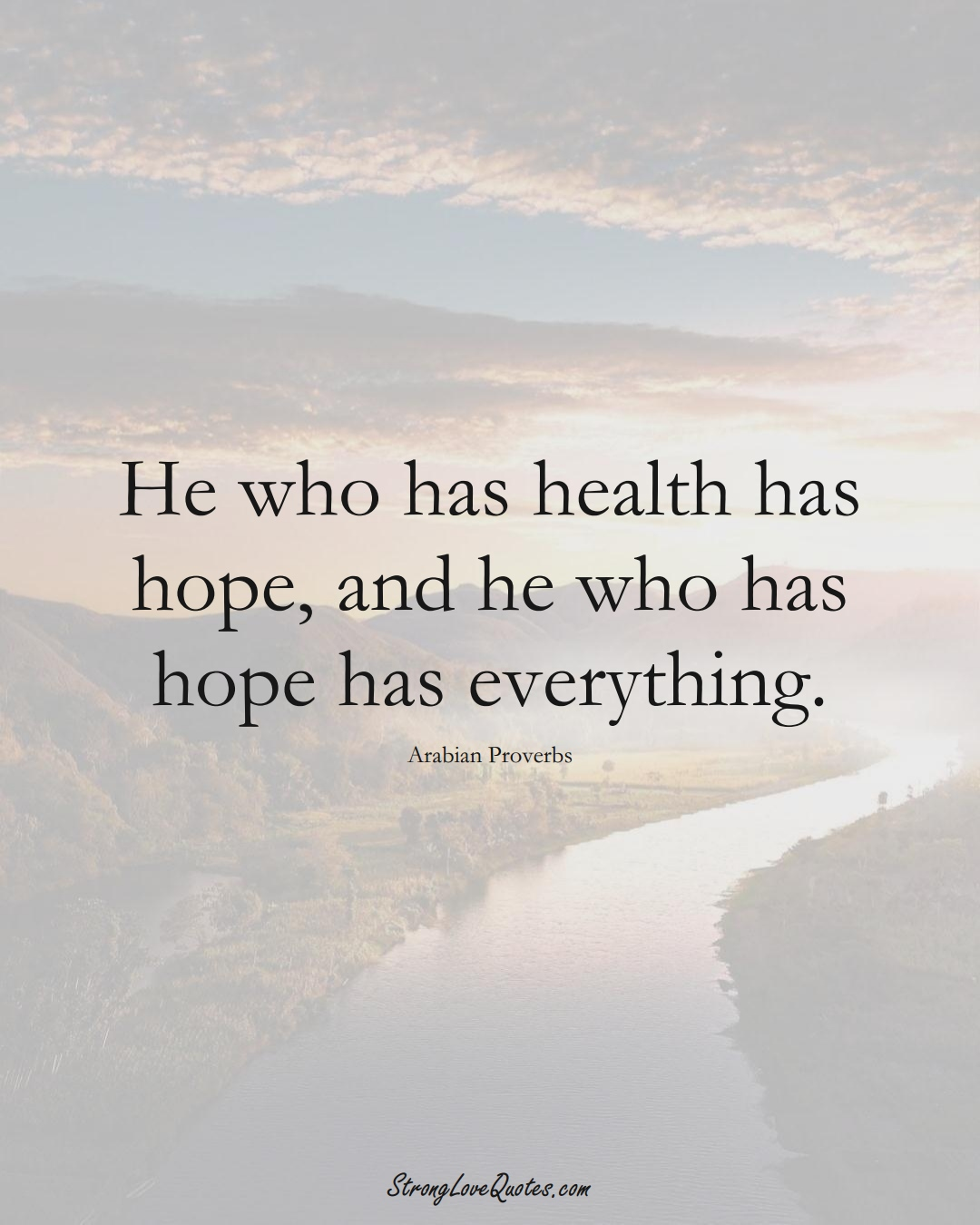 He who has health has hope, and he who has hope has everything. (Arabian Sayings);  #aVarietyofCulturesSayings