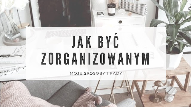 Jak być zorganizowanym?