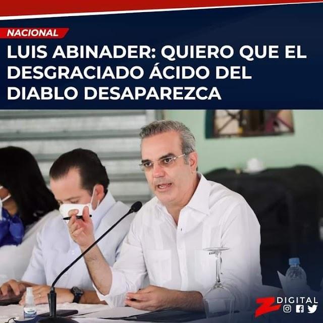 """El presidente Luis Abinader mostró este jueves su intención de que en los próximos meses el """"desgraciado"""" ácido del diablo desaparezca de República Dominicana."""