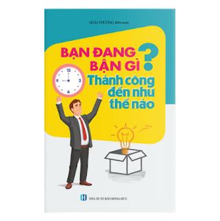 Bạn Đang Bận Gì? Thành Công Đến Với Bạn Như Thế Nào ebook PDF EPUB AWZ3 PRC MOBI