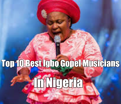 Top 10 Igbo Gospel Musicians In Nigeria