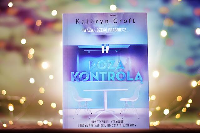 """Kathryn Croft - """"Poza kontrolą"""""""