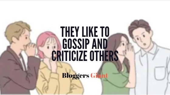 They like to gossip and criticize others Fake nice people