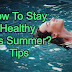 How To Stay Healthy This Summer? Tips
