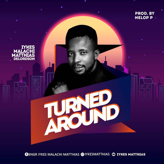 Audio: Iykes Malachi Matthias  - Turned Around