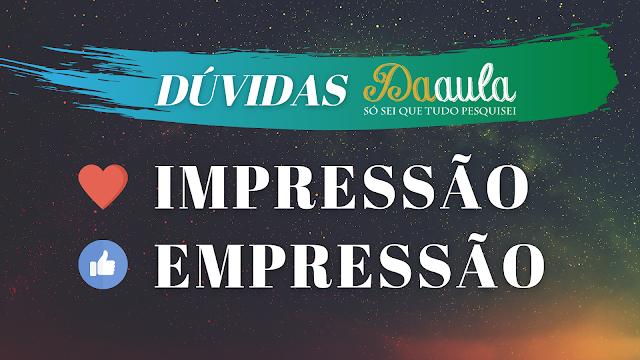 Qual a forma correta, Impressão ou Empressão?
