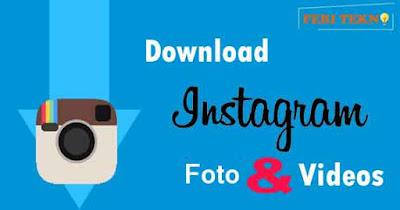 Download gambar dan video di Instagram - Feri Tekno