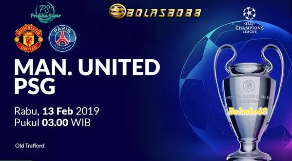 Prediksi Manchester United Vs Paris Saint-Germain 13 Februari 2019