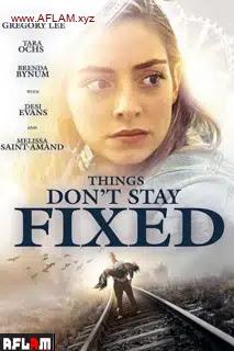 فيلم Things Don't Stay Fixed 2021 مترجم اون لاين