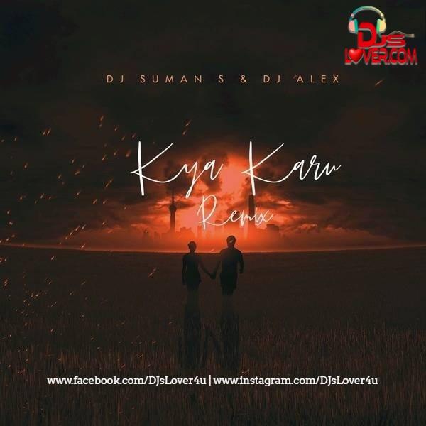 Kya Karu Remix DJ Suman S X DJ Alex