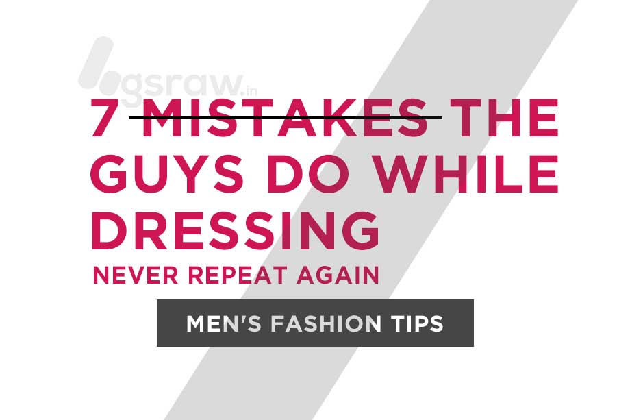 7 Mistakes the Guys do while dressing - Men's Fashion Tips
