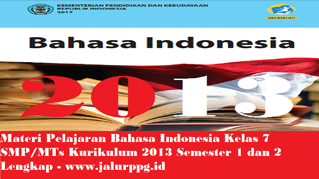 Materi Pelajaran Bahasa Indonesia Kelas 7 SMP MTs Kurikulum 2013 Semester 1 dan 2 Lengkap - www.jalurppg.id