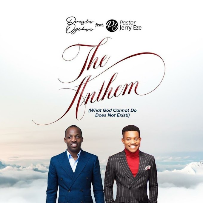 Dunsin Oyekan ft Pst Jerry Eze – The Anthem (music)